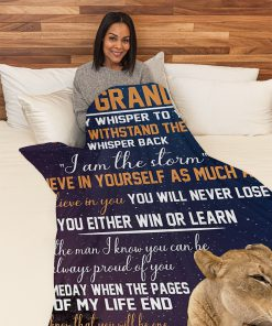 To my grandson If they whisper to you You can't withstand the storm whisper back I am the storm Lion fleece blanket2