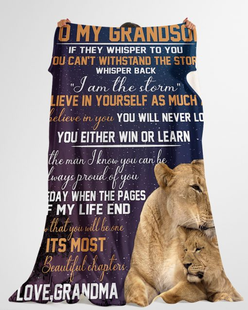 To my grandson If they whisper to you You can't withstand the storm whisper back I am the storm Lion fleece blanket3