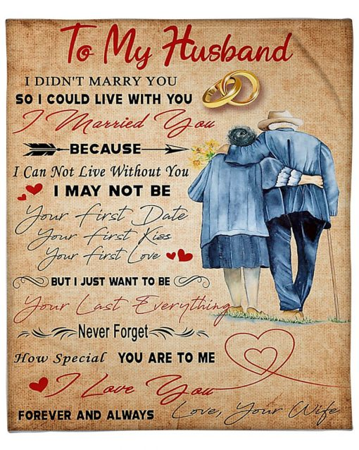To my husband I didn't marry you so I could live with you I married you because I can not live without you fleece blanket