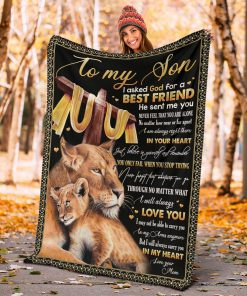 To my son I asked God for a best friend He sent me you Never feel that you are alone Mom Lion fleece blanket4