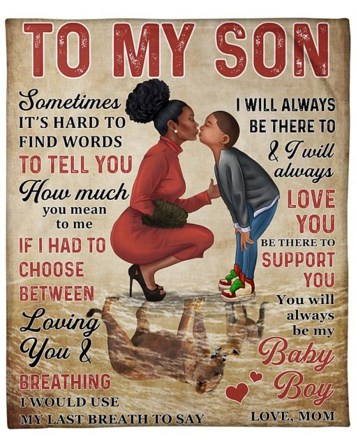 To my son Sometime it's hard to find words to tell you how much you mean to me Black Mom fleece blanket