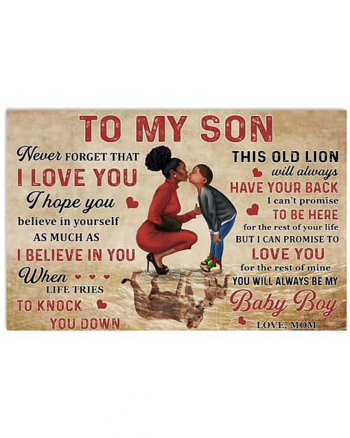 To my son never forget that I love you I hope you believe in yourself as much as I believe in you Black Mom poster