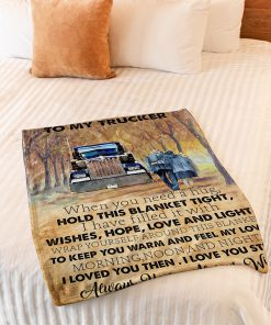 To my trucker When you need a hug hold this blanket tight I have filled it with wishes hope love and tight fleece blanket1