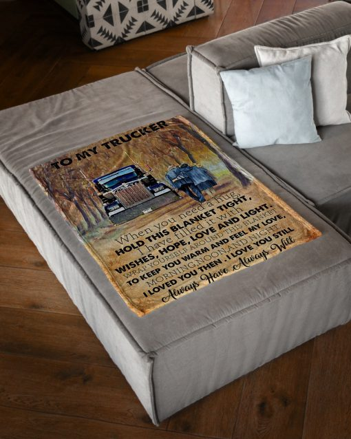 To my trucker When you need a hug hold this blanket tight I have filled it with wishes hope love and tight fleece blanket3