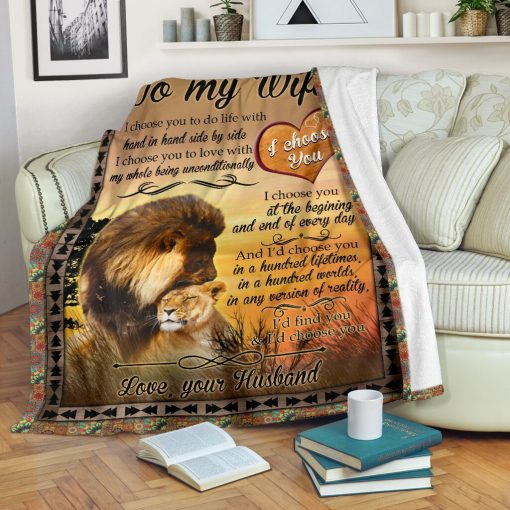 To my wife I choose you to do life with hand in hand side by side I choose you to love with my whole being unconditionally Lion fleece blanket