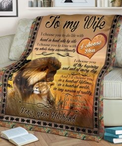 To my wife I choose you to do life with hand in hand side by side I choose you to love with my whole being unconditionally Lion fleece blanket1