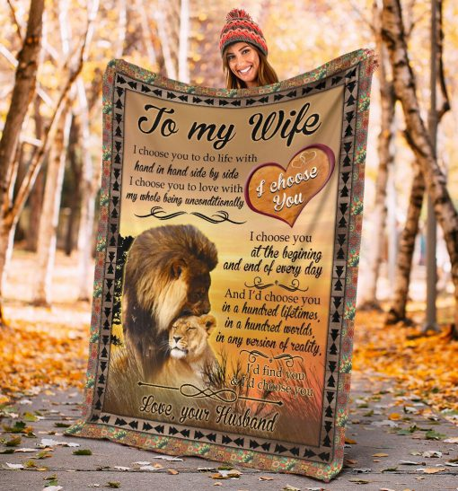 To my wife I choose you to do life with hand in hand side by side I choose you to love with my whole being unconditionally Lion fleece blanket3