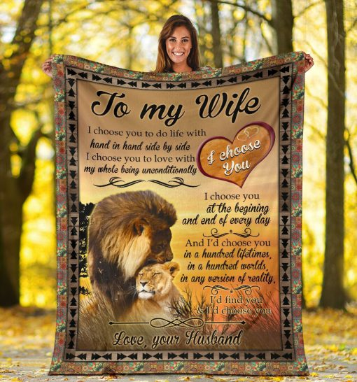To my wife I choose you to do life with hand in hand side by side I choose you to love with my whole being unconditionally Lion fleece blanket4