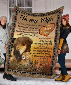 To my wife I choose you to do life with hand in hand side by side I choose you to love with my whole being unconditionally Lion fleece blanket6