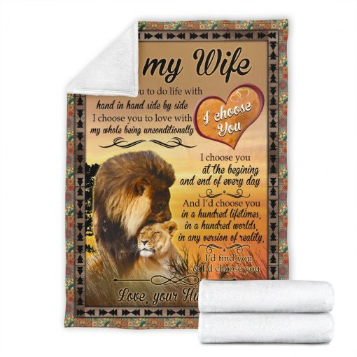 To my wife I choose you to do life with hand in hand side by side I choose you to love with my whole being unconditionally Lion fleece blanket8