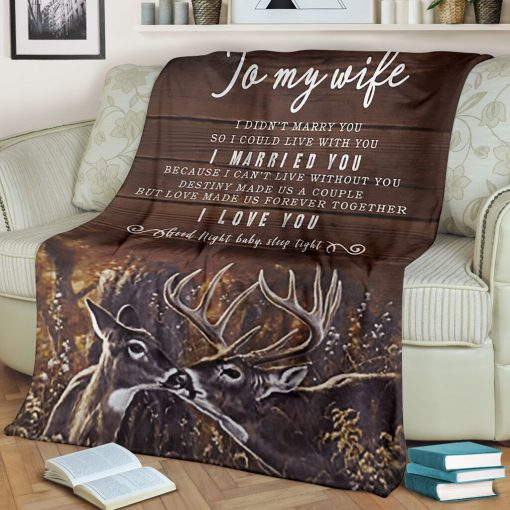 To my wife I didn't marry you so I could live with you I married you Because I can not live without you I love you Deer fleece blanket1