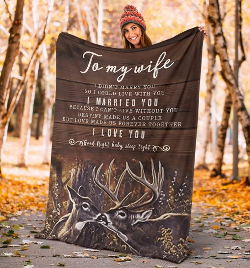 To my wife I didn't marry you so I could live with you I married you Because I can not live without you I love you Deer fleece blanket3