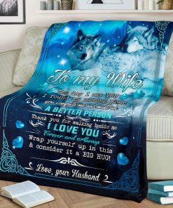 To my wife The day I met you I found my missing piece you complete me Thank you for walking beside me Wolf fleece blanket1