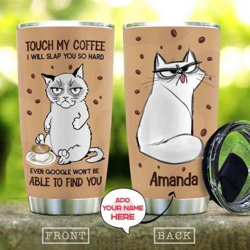 Touch my coffee I will slap you so hard even google won't be able to find you Grumpy Cat personalized tumbler