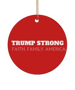Trump Strong Faith Family America Christmas Ornament