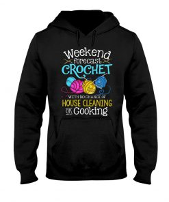 Weekend forecast crochet with no chance of house cleaning or cooking hoodie