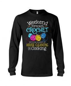 Weekend forecast crochet with no chance of house cleaning or cooking long sleeve