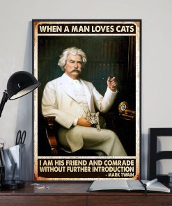 When a man loves cats I am his friend and comrade without further introduction Mark Twain poster 1