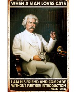 When a man loves cats I am his friend and comrade without further introduction Mark Twain poster
