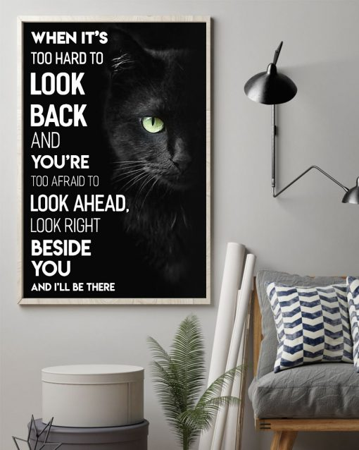 When it's too hard to look back and you're too afraid to look ahead look right beside you and I'll be there Cat poster1