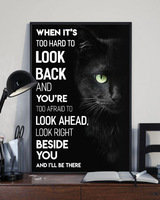 When it's too hard to look back and you're too afraid to look ahead look right beside you and I'll be there Cat poster2