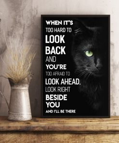 When it's too hard to look back and you're too afraid to look ahead look right beside you and I'll be there Cat poster3