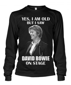 Yes I am old but I saw David Bowie on stage long sleeve