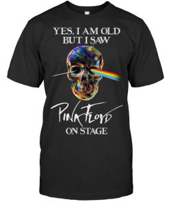 Yes I am old but I saw Pink Floyd on stage T-shirt