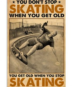 You Don't Stop Skating When You Get Old You Get Old When You Stop Skating Poster