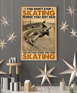 You Don't Stop Skating When You Get Old You Get Old When You Stop Skating Poster 3