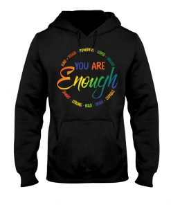 You are enough kind tough powerful loved valued smart strong bold brave capable hoodie