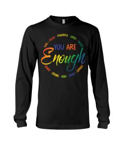 You are enough kind tough powerful loved valued smart strong bold brave capable long sleeve