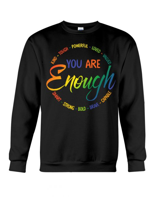 You are enough kind tough powerful loved valued smart strong bold brave capable sweatshirt