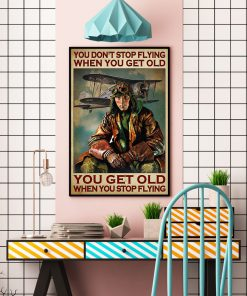 You don't stop flying when you get old You get old when you stop flying poster 3