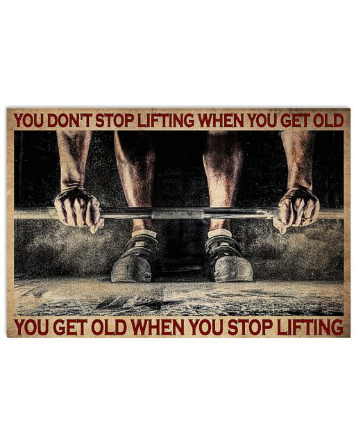 You don't stop lifting when you get old you get old when you stop lifting poster