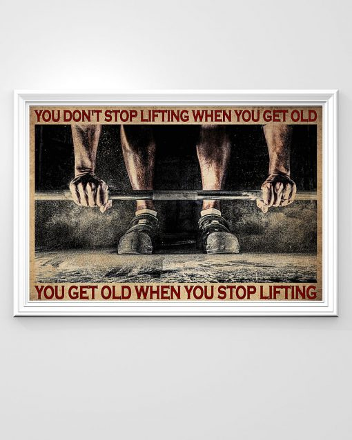 You don't stop lifting when you get old you get old when you stop lifting poster1