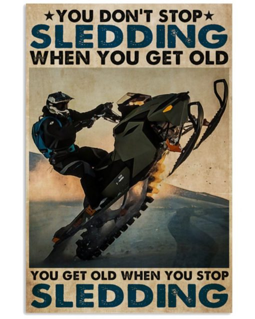 You don't stop sledding when you get old You get old when you stop sledding poster1