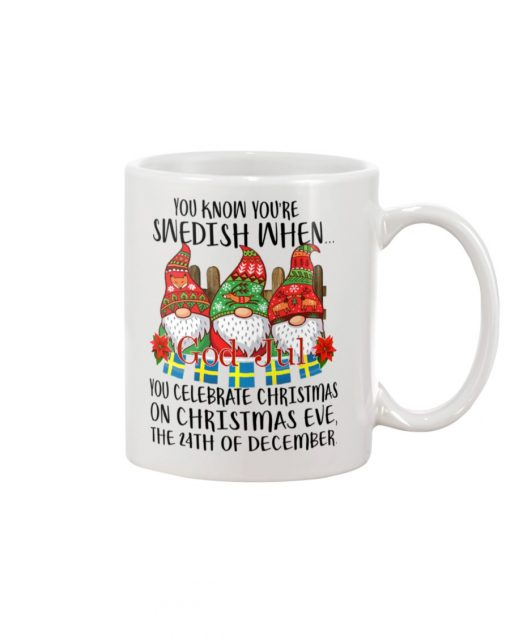 You know you're Swedish when you celebrate Christmas on Christmas Eve the 24th of December mug