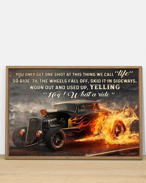 You only get one shot at this thing we call life so ride til the wheels fall of skid it in sideways worn out and used up Hot Rod poster2