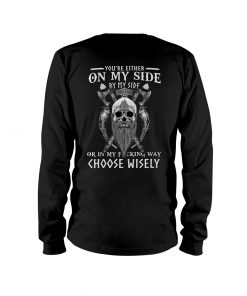 You're either on my side by my side or in my fucking way choose wisely long sleeve