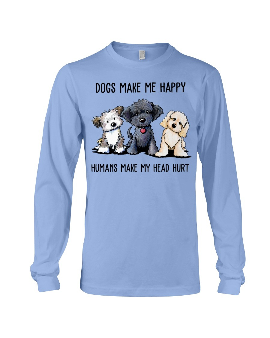 Shih Tzu Dogs Make Me Happy Humans Make My Head Hurt Long sleeve