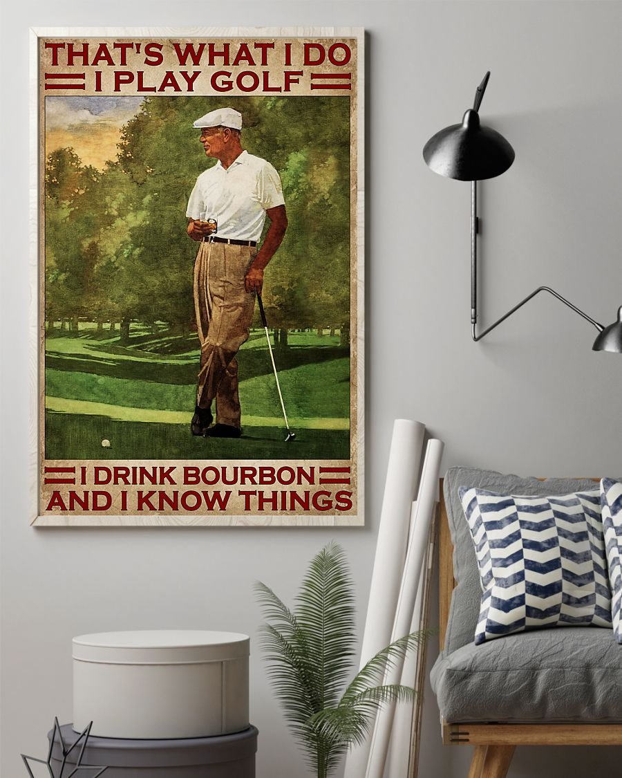 That's What I Do I Play Golf I Drink Bourbon And I Know Things Poster 1
