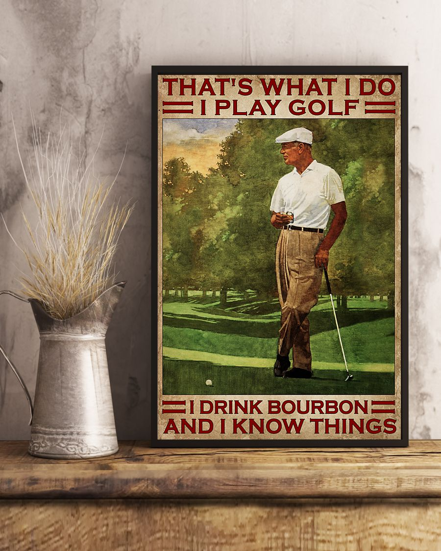 That's What I Do I Play Golf I Drink Bourbon And I Know Things Poster 4