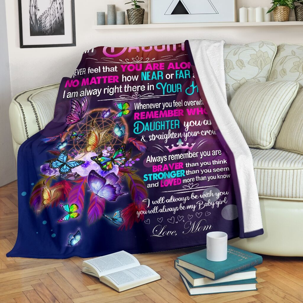 To My Daughter Never Feell That You Are Alone No Matter How Near Or Far Apart I Am Alway Right There In Your Heart Butterfly Fleece Blanket