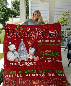 To My Daughter Whenever You Feel Overwhelmed Remember Whose Daughter You Are Christmas Quilt