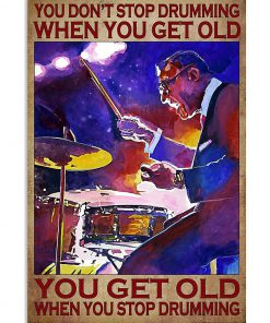 You Don't Stop Drumming When You Get Old You Get Old When You Stop Drumming Poster