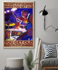 You Don't Stop Drumming When You Get Old You Get Old When You Stop Drumming Poster1