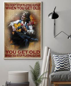 You Don't Stop Playing Guitar When You Get Old You Get Old When You Stop Playing Guitar Poster 1