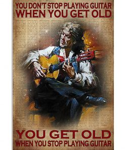 You Don't Stop Playing Guitar When You Get Old You Get Old When You Stop Playing Guitar Poster