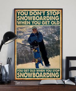 You Don't Stop Snowboarding When You Get Old Poster 2